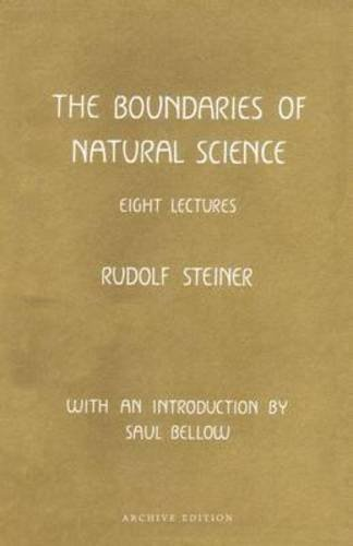 The Boundaries of Natural Science: Eight Lectures Given in Dornach, Switzerland, September 27-...
