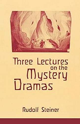 Three Lectures on the Mystery Dramas : Rudolf Steiner
