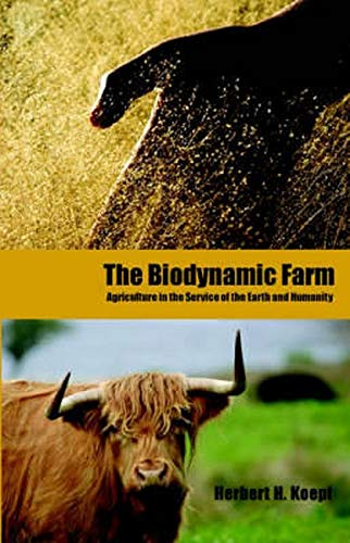 The Biodynamic Farm: Agriculture in the Service of the Earth and Humanity: Herbert H. Koepf