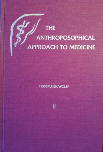 Anthroposophical Approach to Medicine, Vol. 2: An Outline of a Spiritual Scientifcally Oriented M...