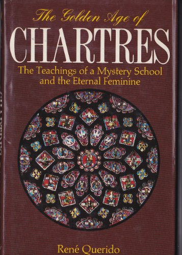 9780880101882: The Golden Age of Chartres: The Teaching of a Mystery School and the Eternal Feminine