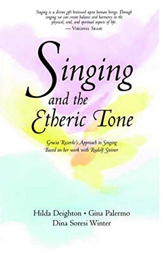 9780880103565: Singing and the Etheric Tone: Gracia Ricardo's Approach to Singing, Based on Her Work with Rudolf Steiner