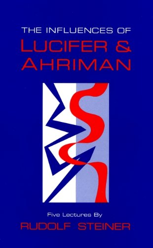 9780880103718: The Influences of Lucifer and Ahriman: Human Responsibility for the Earth : Five Lectures Given by Rudolf Steiner in November, 1919 from Shorthand R
