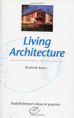 9780880103800: Living Architecture: Rudolf Steiner's Ideas in Practice (Rudolf Steiner's Ideas in Practice Series)