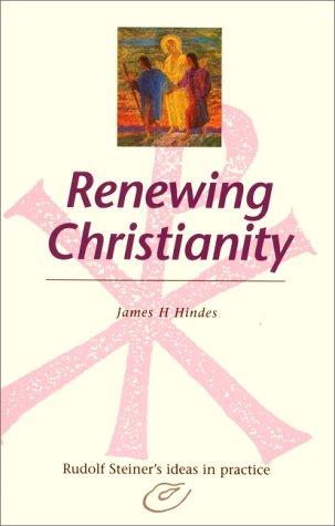 9780880103909: Renewing Christianity: Rudolf Steiner's Ideas in Practice