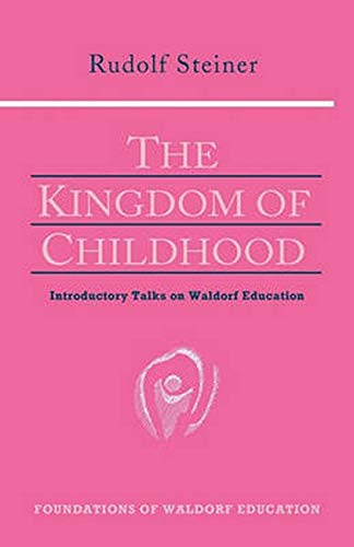 9780880104029: The Kingdom of Childhood: Seven Lectures and Answers to Questions Given in Torquay, August 12-20, 1924 (Foundations of Waldorf Education)