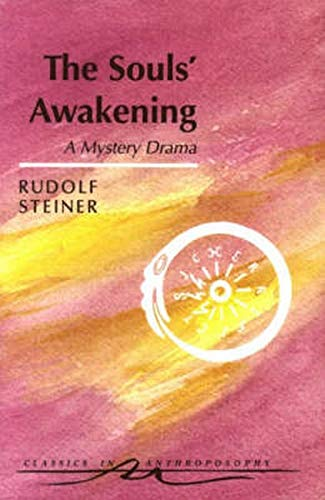 The Souls' Awakening : Soul and Spiritual Events in Dramatic Scenes: Steiner, Rudolf