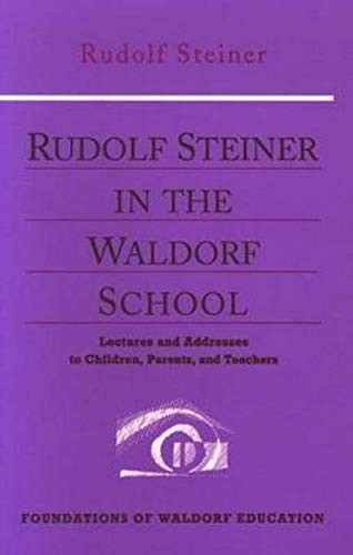 9780880104333: Rudolf Steiner in the Waldorf School: Lectures and Addresses to Children, Parents, and Teachers (Foundations of Waldorf Education)