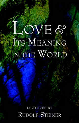 Love and Its Meaning in the World: Rudolf Steiner