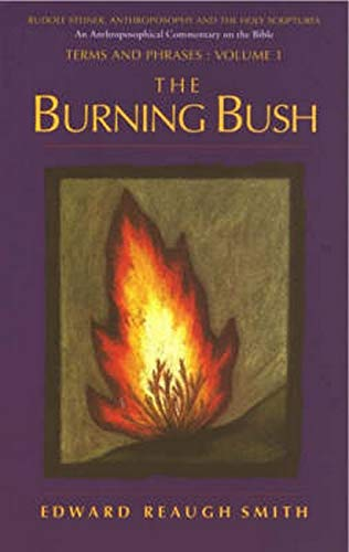 9780880104470: The Burning Bush: Rudolf Steiner, Anthroposophy, and the Holy Scriptures:Terms & Phrases (Rudolf Steiner, Anthroposophy, and the Holy Scriptures. Term)
