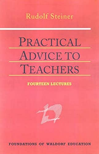 9780880104678: Practical Advice to Teachers (Foundations of Waldorf Education)