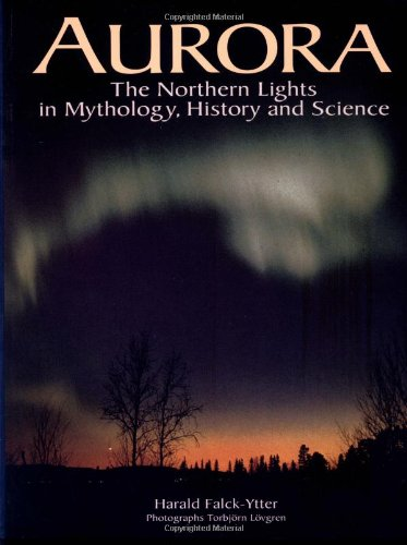 Aurora: The Northern Lights in Mythology, History and Science: Ytter, Harald Falck; Falck-Ytter, ...