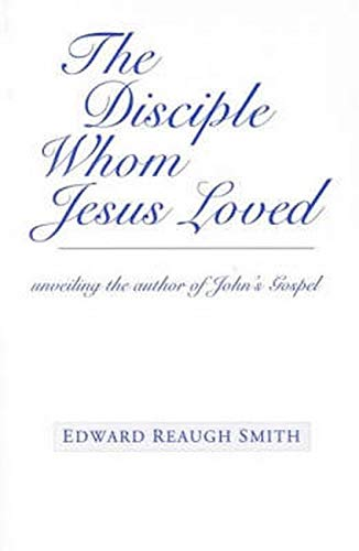 9780880104869: The Disciple Whom Jesus Loved : Unveiling the Author of John's Gospel