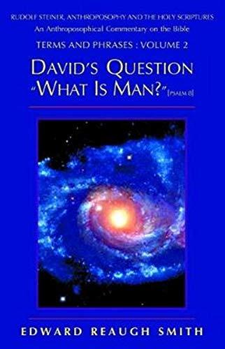 David's Question, What Is Man: Psalms 8 (Smith, Edward Reaugh, Rudolf Steiner, Anthroposophy ...