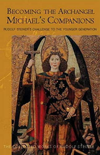 9780880106092: Becoming The Archangel: Michael's Companions: Rudolf Steiner's Challenge To The Younger Generation