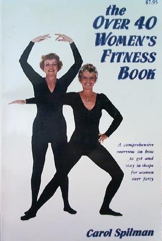The over 40 women's fitness book: Spilman, Carol