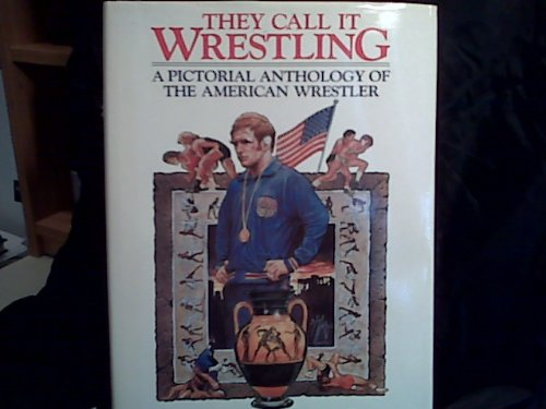9780880110747: They Call It Wrestling: A Pictorial Anthology of the American Wrestler
