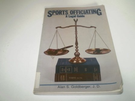 Sports Officiating: A Legal Guide: Alan S. Goldberg