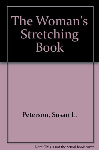 The Woman's Stretching Book: Peterson, Susan L.