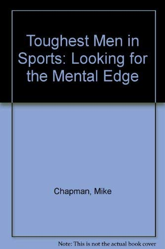 The Toughest Men in Sports: Looking for the Mental Edge: Chapman, Mike