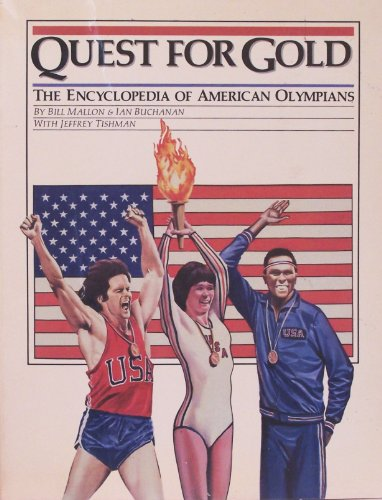 Quest for Gold: The Encyclopedia of American Olympians: Mallon, Bill; Buchanan, Ian