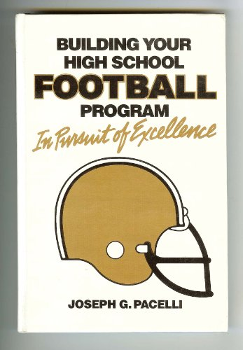 Building Your High School Football Program: In Pursuit of Excellence: Pacelli, Joseph G.