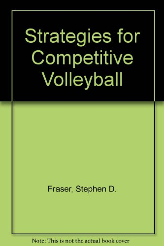 Strategies for Competitive Volleyball: Stephen D. Fraser