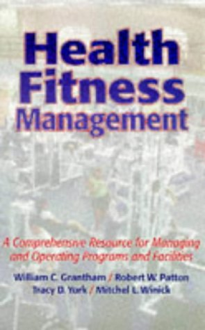 Health Fitness Management: A Comprehensive Resource for: William C. Grantham,