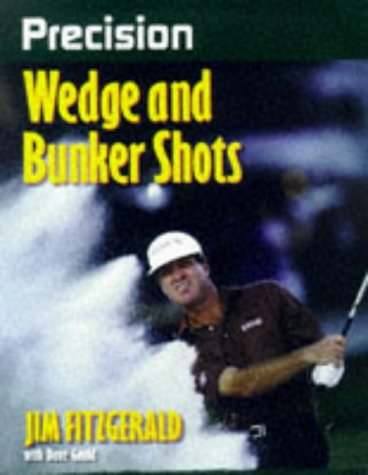 Precision Wedge and Bunker Shots (Precision Golf Series) (9780880117272) by Fitzgerald, Jim; Gould, Dave