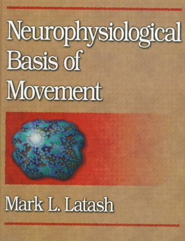 Neurophysiological Basis of Movement: Mark L. Latash