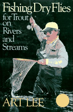 9780880117777: Fishing Dry Flies for Trout on Rivers and Streams