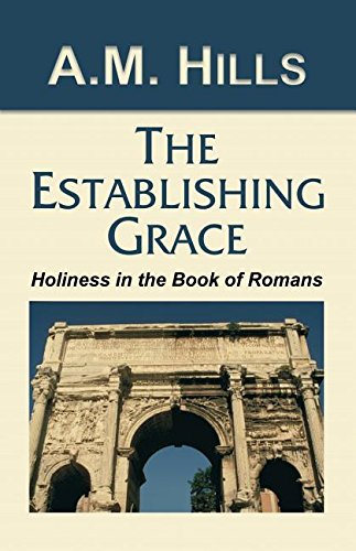 9780880191876: The Establishing Grace: Or, Holiness in the Book of Romans