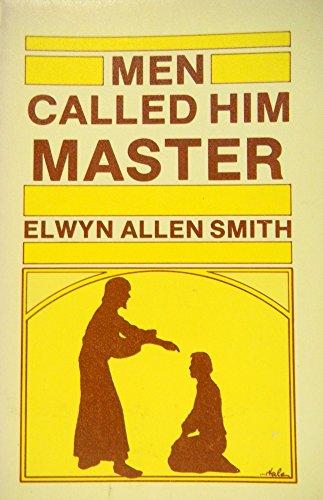Men Called Him Master: Elwyn A. Smith