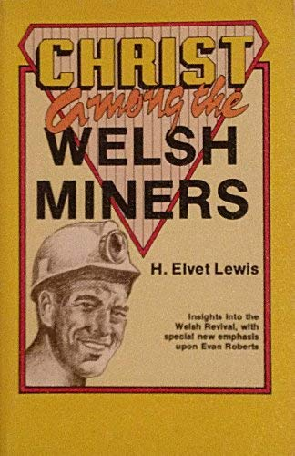 Christ Among the Welsh Miners: Incidents and: H. Elvet Lewis