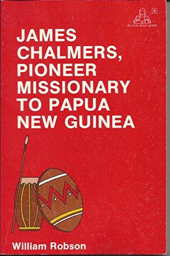 James Chalmers: Missionary and explorer of Rarotonga: Robson, William