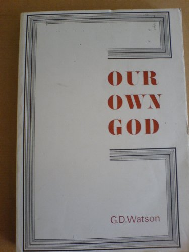 Our Own God: Watson, G. D.