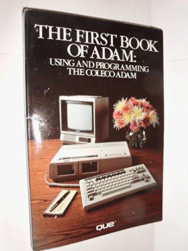 First Book of Adam: An Introduction to Using and Programming the Coleco Adam: Roth, Pam