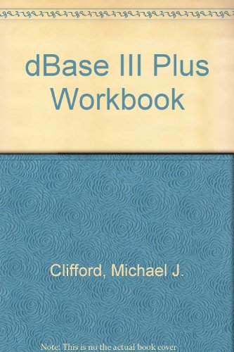 dBASE III Plus Workbook and Disk: Clifford, Michael J.