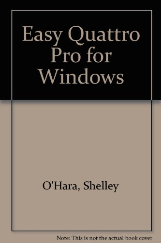 Easy Quattro Pro for Windows (9780880229937) by O'Hara, Shelley