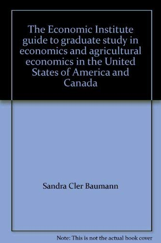 The Economic Institute Guide to Graduate Study in Economics and Agricultural Economics in the ...