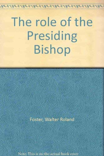 The role of the Presiding Bishop: Foster, Walter Roland
