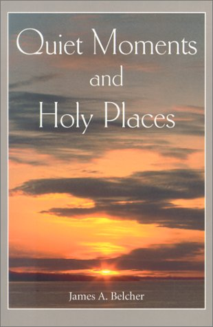 Quiet Moments and Holy Places: Reflections in Solitude: Belcher, James A.