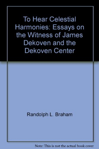 To hear celestial harmonies: Essays on the witness of James DeKoven and the DeKoven Center (0880282371) by Randolph L. Braham