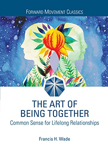 The Art of Being Together: Common Sense for Lifelong Relationships: Francis H. Wade