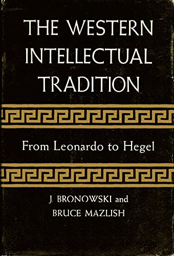 The Western Intellectual Tradition, from Leonardo to Hegel (0880290692) by Jacob Bronowski
