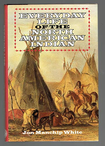 Everyday Life of the North American Indians: Jon Ewbank Manchip