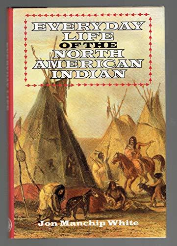 Everyday Life of the North American Indians: Jon Ewbank Manchip