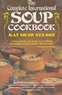 The complete international soup cookbook: Nelson, Kay Shaw