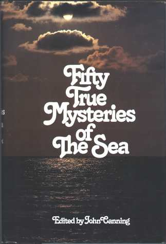 Fifty True Mysteries of the Sea: John Canning-Editor