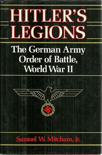 Hitler's Legions; The German Army Order of Battle World War II (0880292148) by Mitcham, Samuel W.